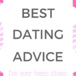 The best dating advice I've ever been given