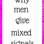Why men give mixed signals