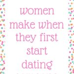 Mistakes women make when they first start dating someone