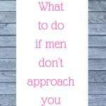 Podcast #58: What to do if men don't approach you