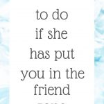 What to do if she has put you in the friend zone